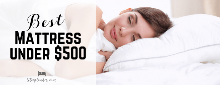 Reviews of the Most Comfiest Mattresses under $500